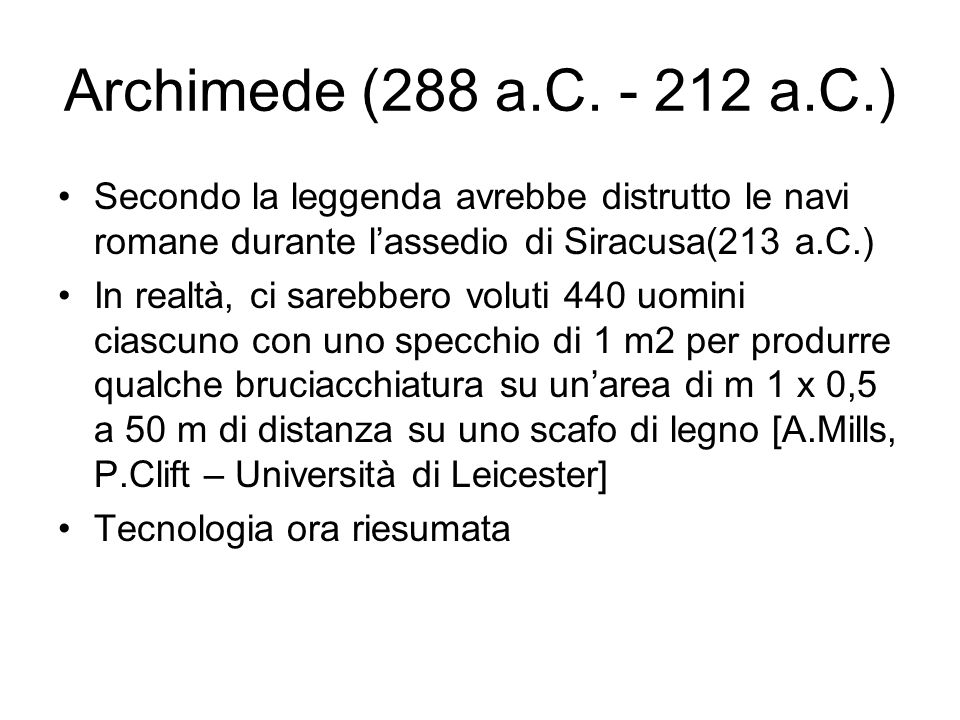 Archimede (288 a.C. - 212 a.C.) Secondo la leggenda avrebbe distrutto le navi romane durante l'assedio di Siracusa(213 a.C.)