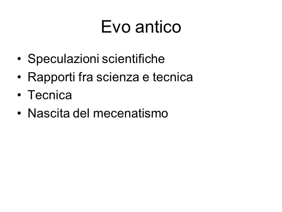 Evo antico Speculazioni scientifiche Rapporti fra scienza e tecnica