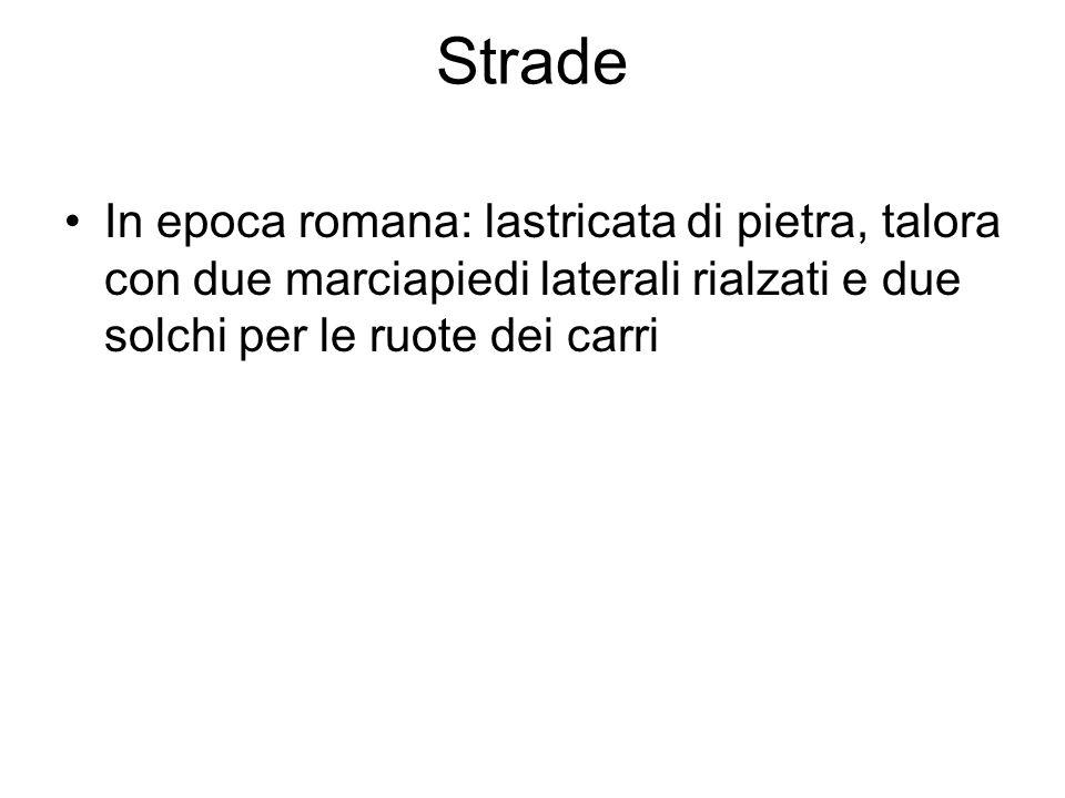 StradeIn epoca romana: lastricata di pietra, talora con due marciapiedi laterali rialzati e due solchi per le ruote dei carri.