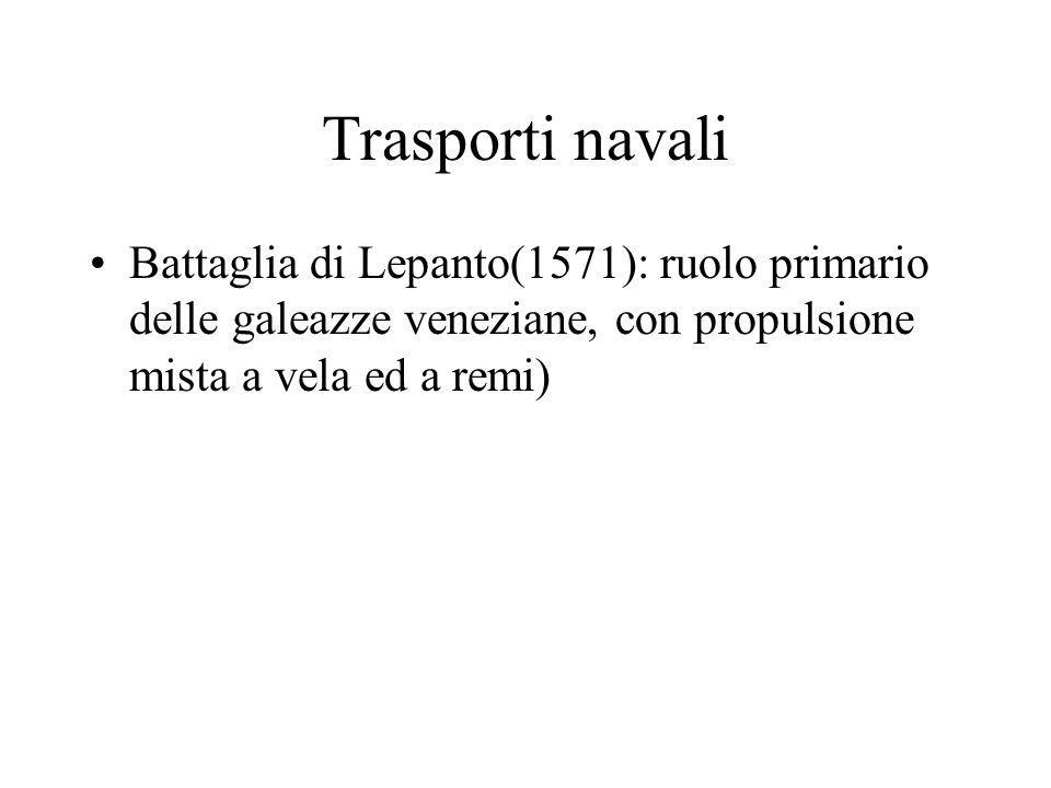 Trasporti navali Battaglia di Lepanto(1571): ruolo primario delle galeazze veneziane, con propulsione mista a vela ed a remi)