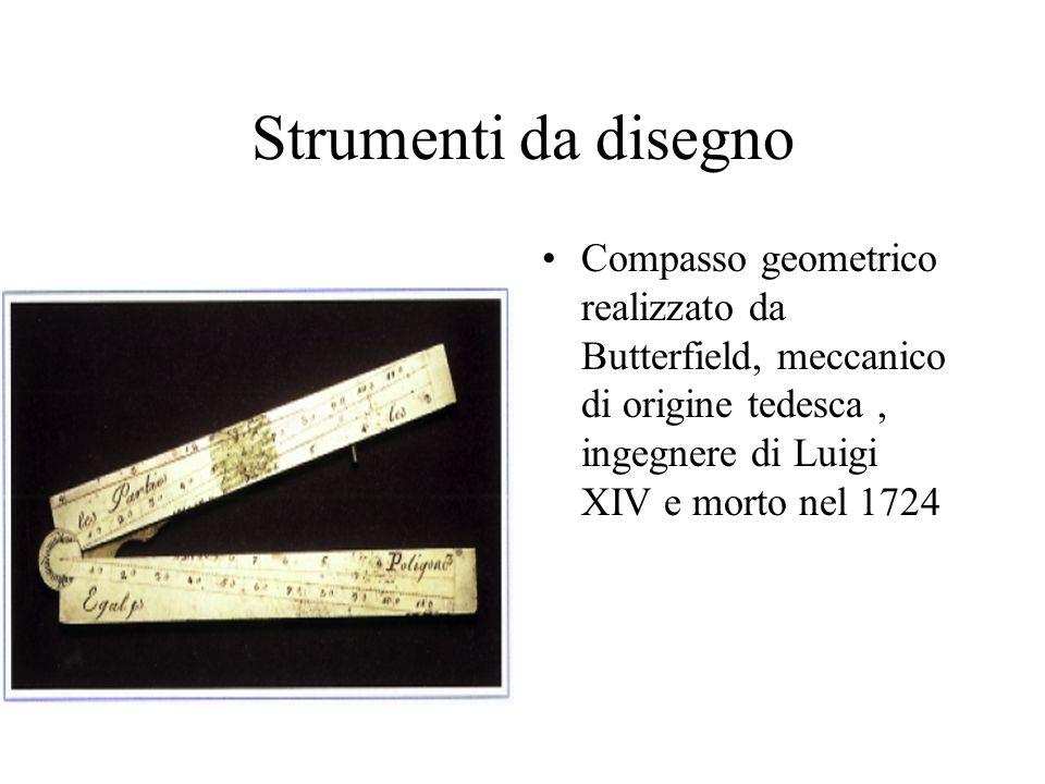 Strumenti da disegnoCompasso geometrico realizzato da Butterfield, meccanico di origine tedesca , ingegnere di Luigi XIV e morto nel 1724.