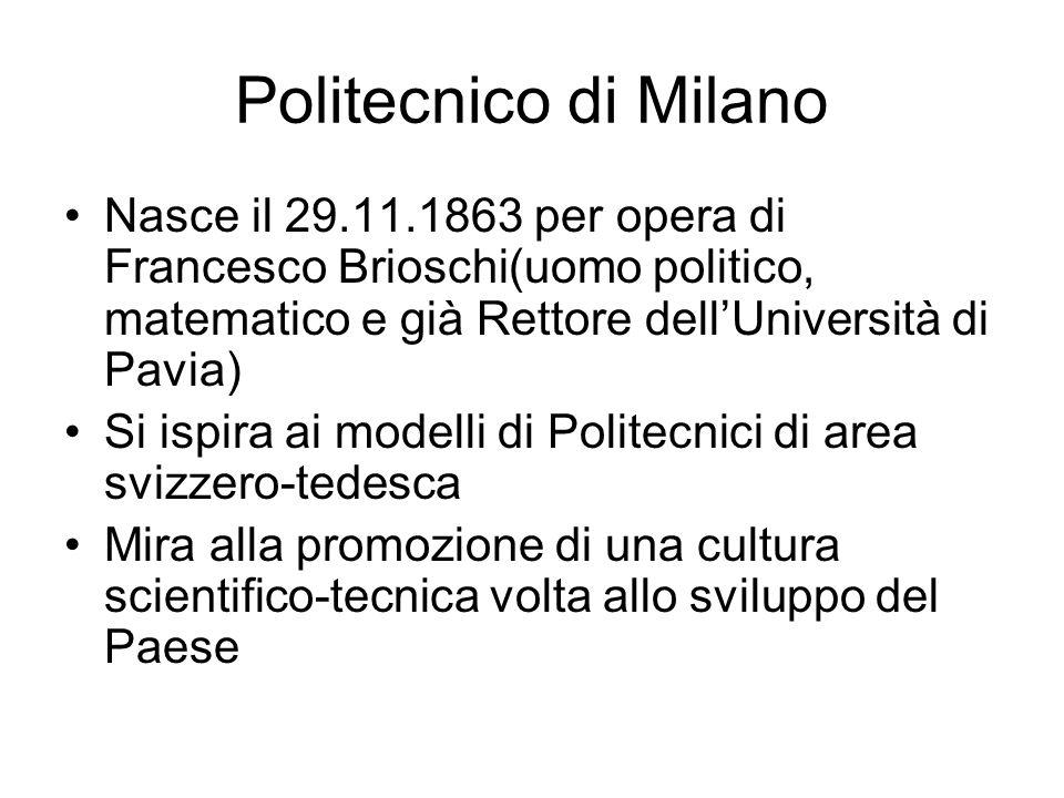 Politecnico di MilanoNasce il 29.11.1863 per opera di Francesco Brioschi(uomo politico, matematico e già Rettore dell'Università di Pavia)