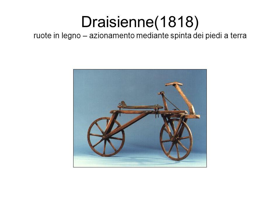 Draisienne(1818) ruote in legno – azionamento mediante spinta dei piedi a terra