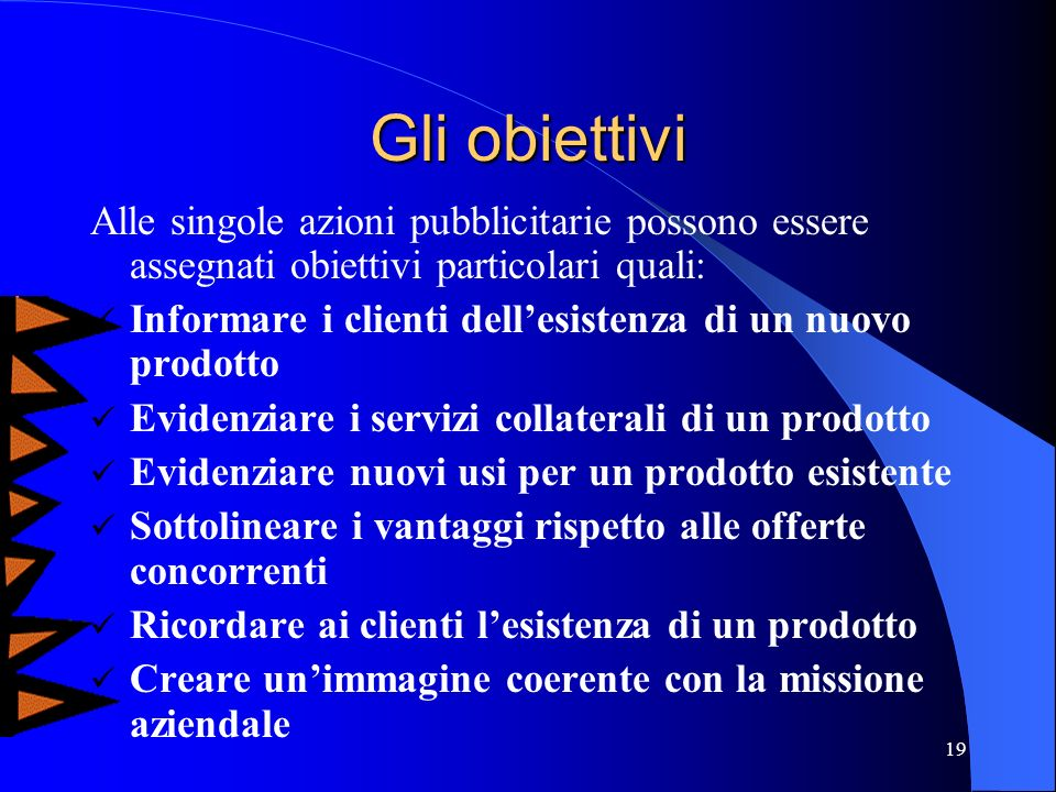 Gli obiettiviAlle singole azioni pubblicitarie possono essere assegnati obiettivi particolari quali: