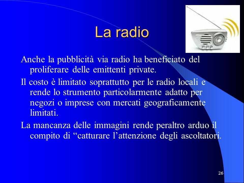 La radio Anche la pubblicità via radio ha beneficiato del proliferare delle emittenti private.