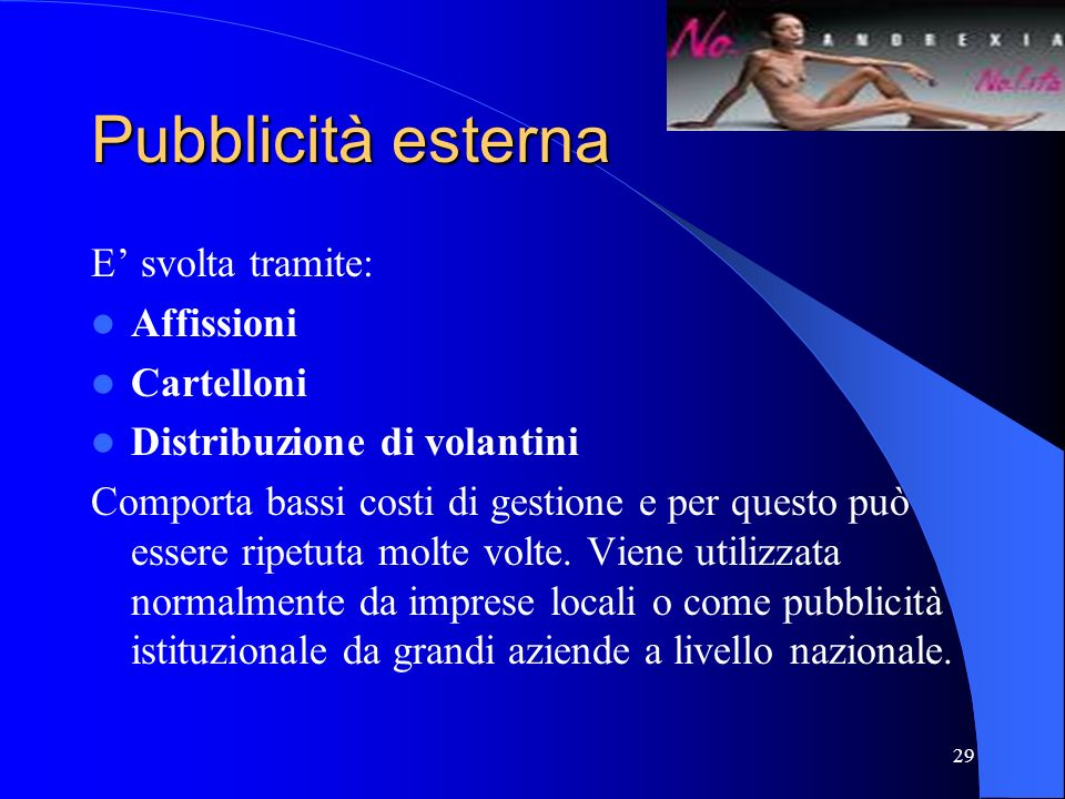 Pubblicità esterna E' svolta tramite: Affissioni Cartelloni