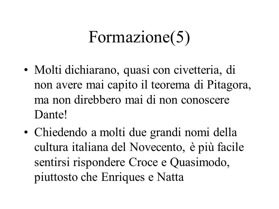 Formazione(5) Molti dichiarano, quasi con civetteria, di non avere mai capito il teorema di Pitagora, ma non direbbero mai di non conoscere Dante!