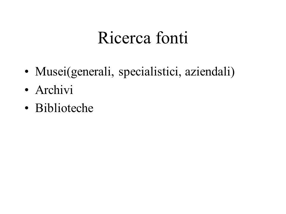 Ricerca fonti Musei(generali, specialistici, aziendali) Archivi