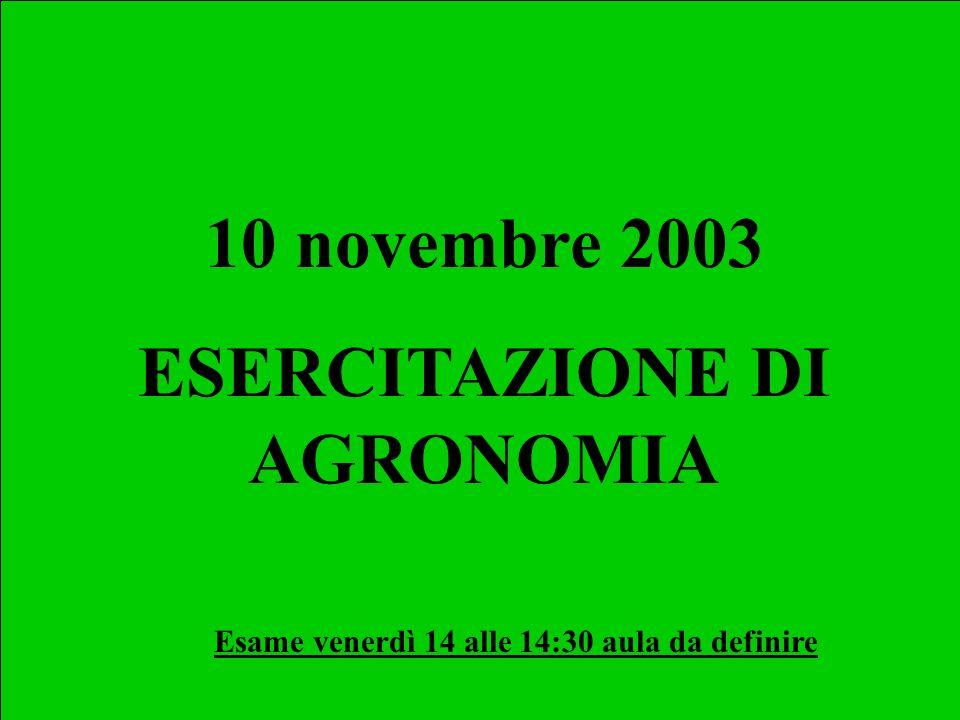 10 novembre 2003 ESERCITAZIONE DI AGRONOMIA