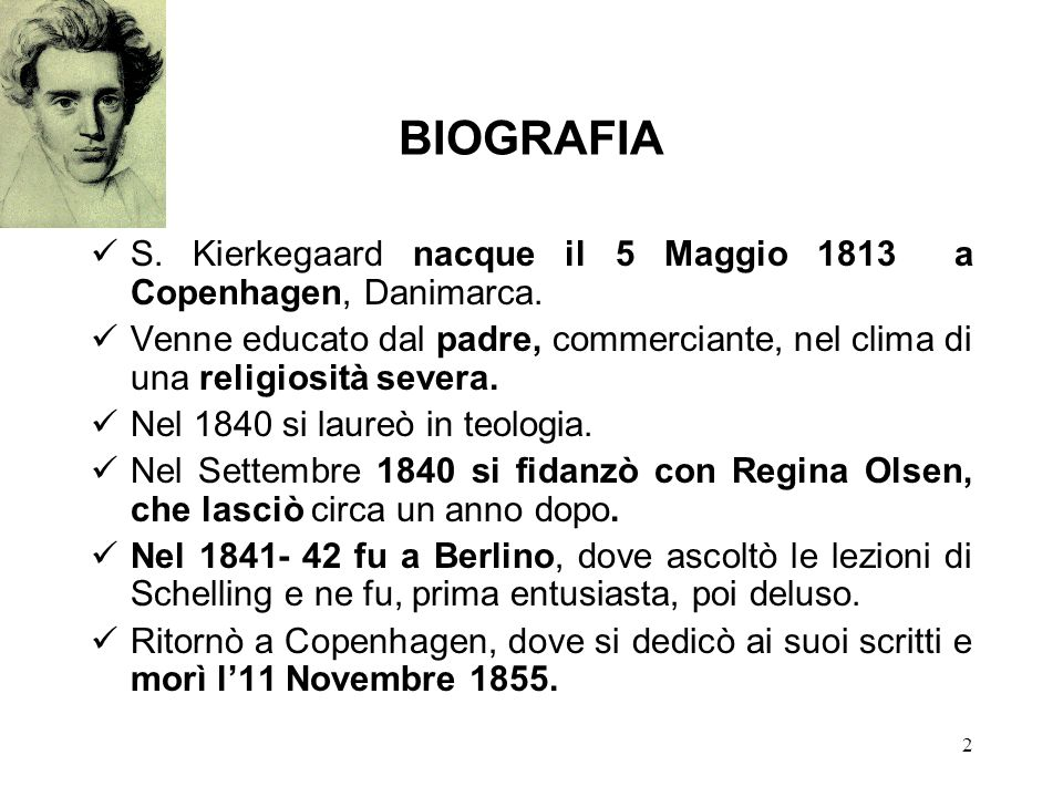BIOGRAFIA S. Kierkegaard nacque il 5 Maggio 1813 a Copenhagen, Danimarca.