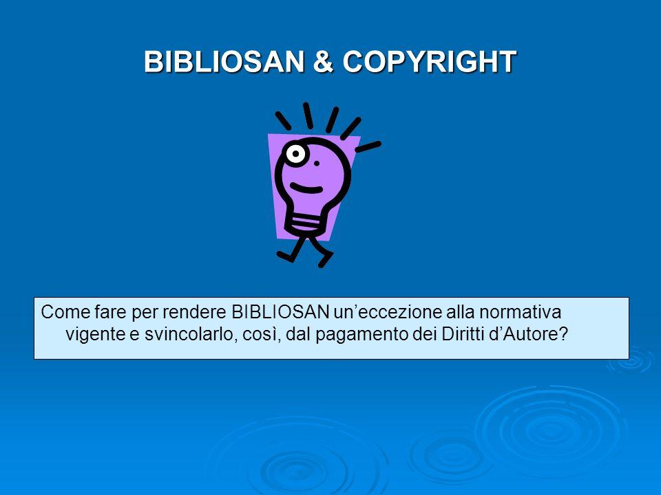 BIBLIOSAN & COPYRIGHT Come fare per rendere BIBLIOSAN un'eccezione alla normativa vigente e svincolarlo, così, dal pagamento dei Diritti d'Autore