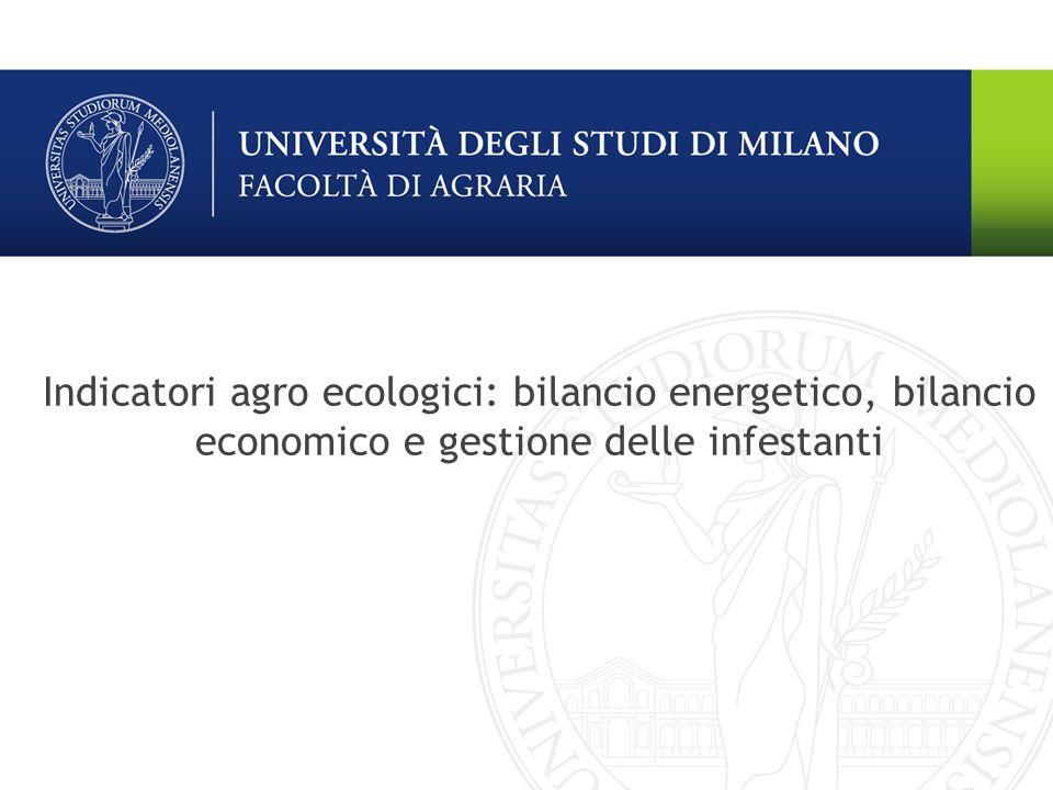 Indicatori agro ecologici: bilancio energetico, bilancio economico e gestione delle infestanti