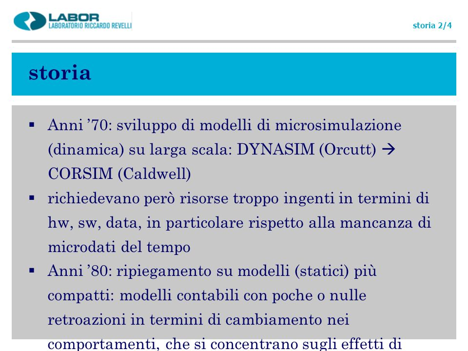 storia 2/4 storia. Anni '70: sviluppo di modelli di microsimulazione (dinamica) su larga scala: DYNASIM (Orcutt)  CORSIM (Caldwell)