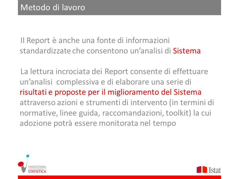 Metodo di lavoroIl Report è anche una fonte di informazioni standardizzate che consentono un'analisi di Sistema.