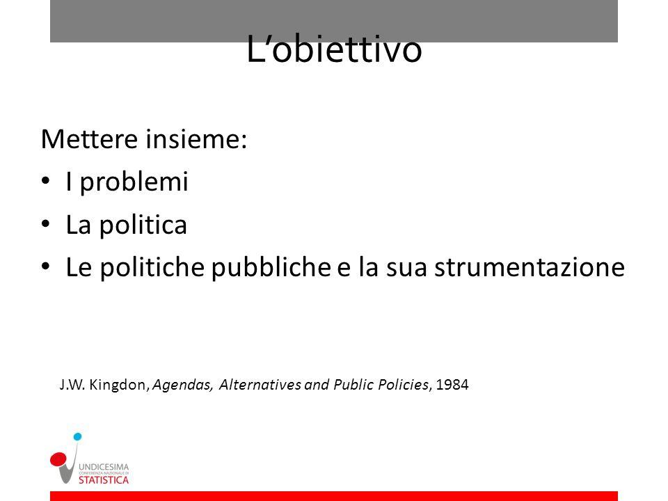 L'obiettivo Mettere insieme: I problemi La politica
