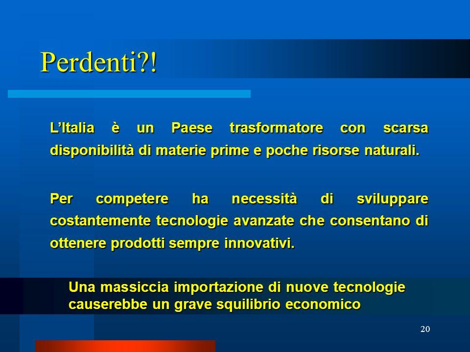 Perdenti ! L'Italia è un Paese trasformatore con scarsa disponibilità di materie prime e poche risorse naturali.