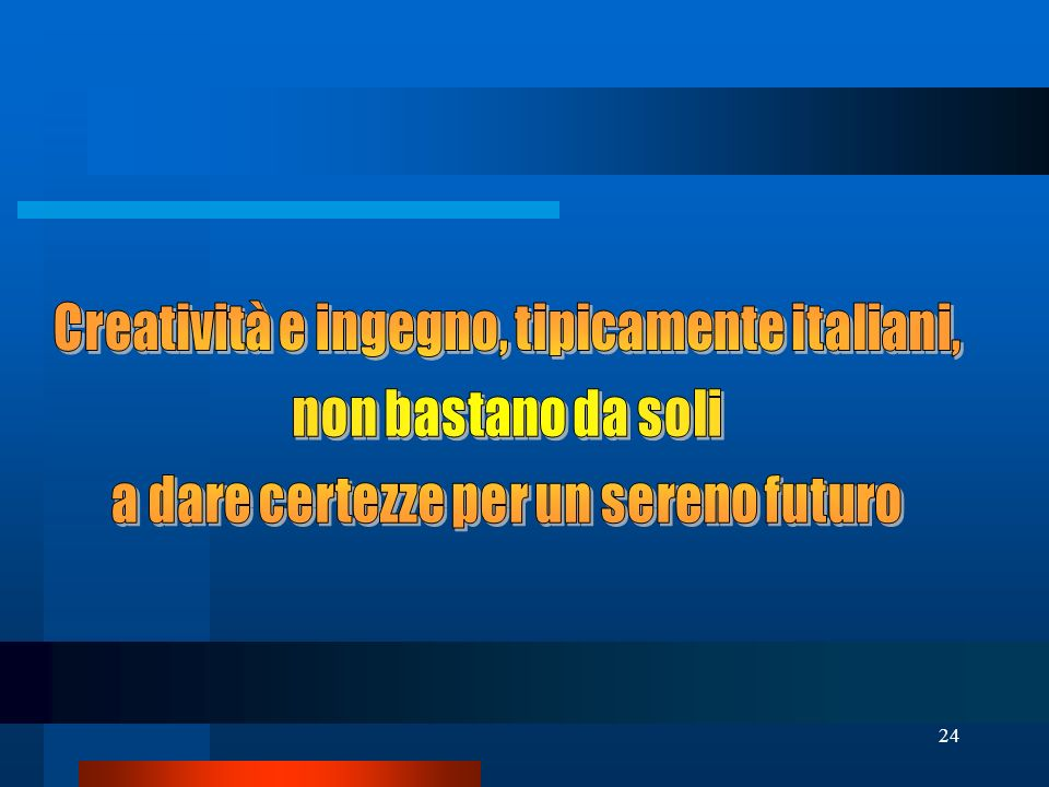 Creatività e ingegno, tipicamente italiani, non bastano da soli