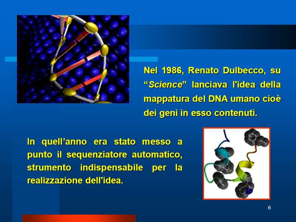 Nel 1986, Renato Dulbecco, su Science lanciava l idea della mappatura del DNA umano cioè dei geni in esso contenuti.