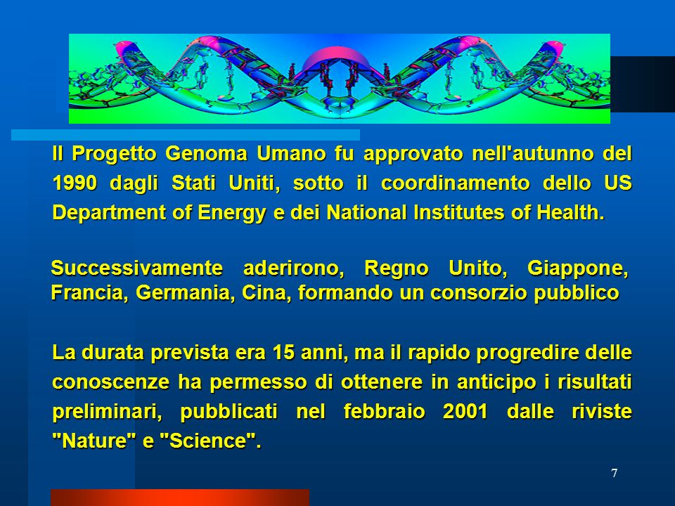 Il Progetto Genoma Umano fu approvato nell autunno del 1990 dagli Stati Uniti, sotto il coordinamento dello US Department of Energy e dei National Institutes of Health.