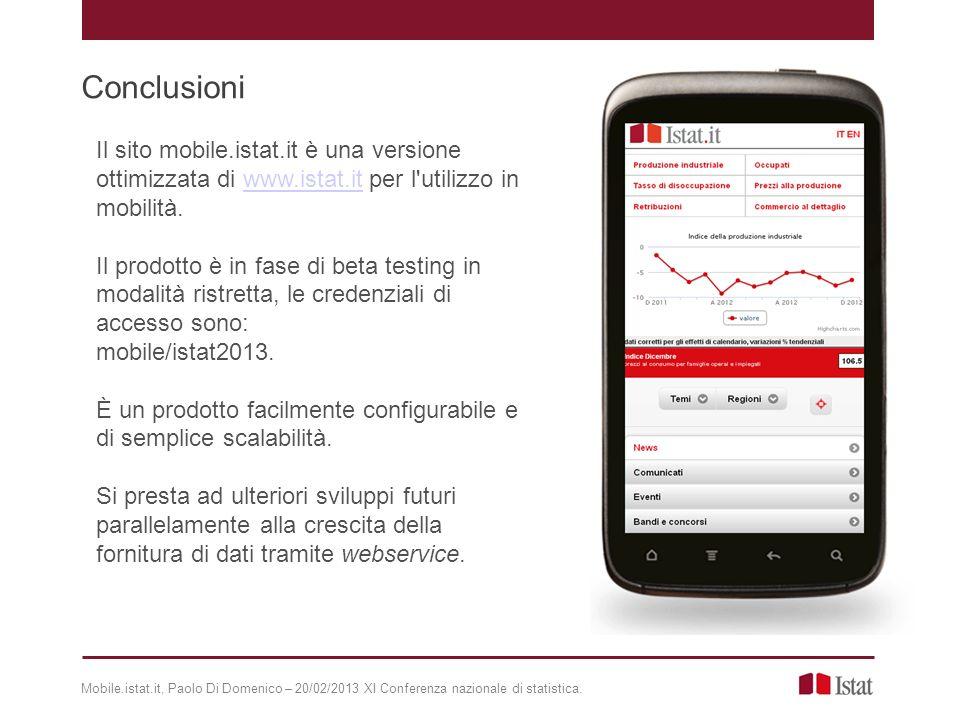Conclusioni Il sito mobile.istat.it è una versione ottimizzata di www.istat.it per l utilizzo in mobilità.