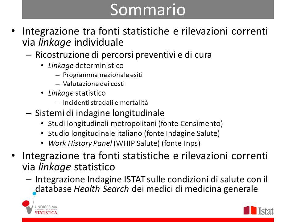 Sommario Integrazione tra fonti statistiche e rilevazioni correnti via linkage individuale. Ricostruzione di percorsi preventivi e di cura.