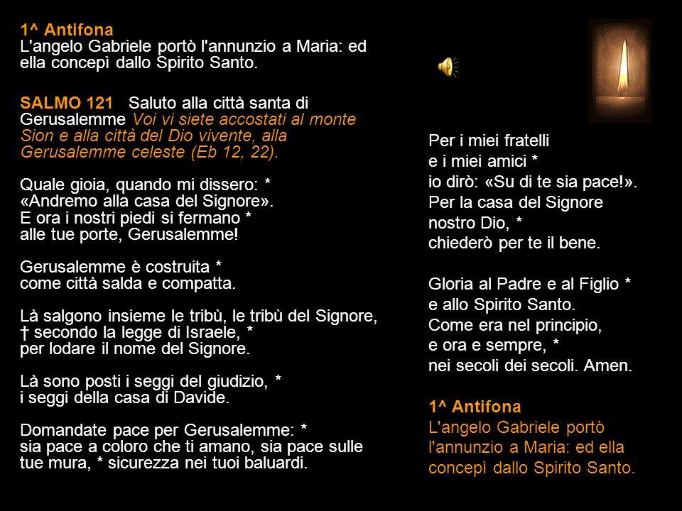 1^ Antifona L angelo Gabriele portò l annunzio a Maria: ed ella concepì dallo Spirito Santo.