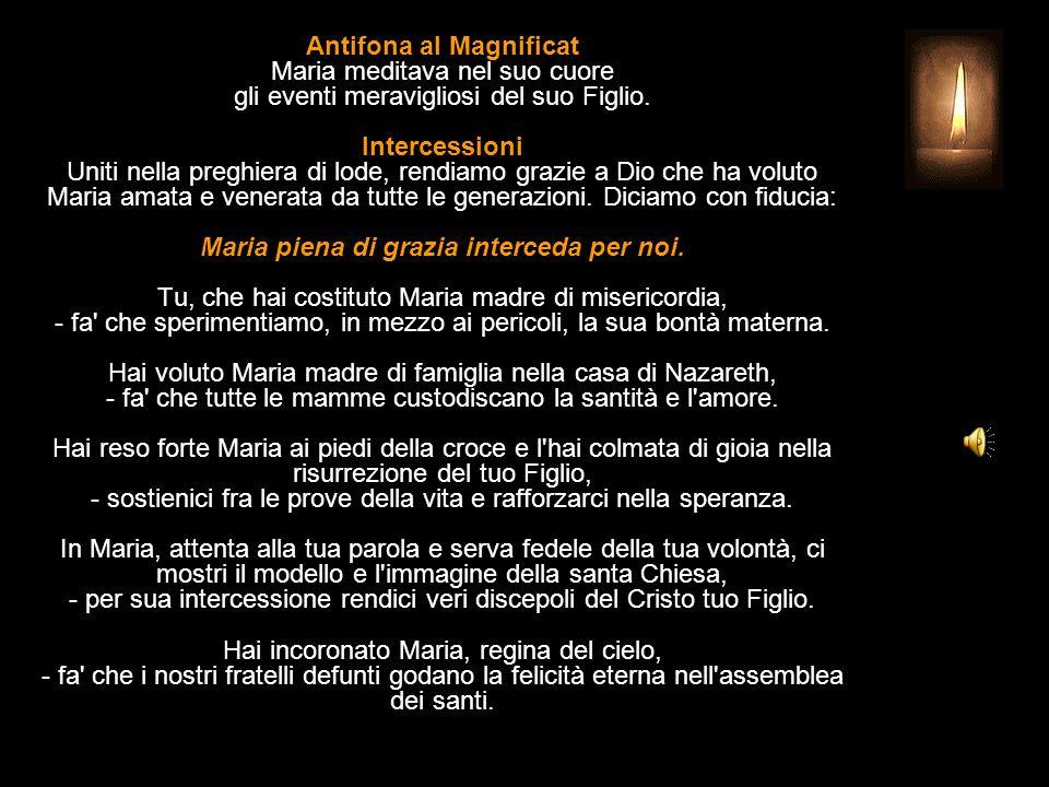 Antifona al Magnificat Maria meditava nel suo cuore gli eventi meravigliosi del suo Figlio.