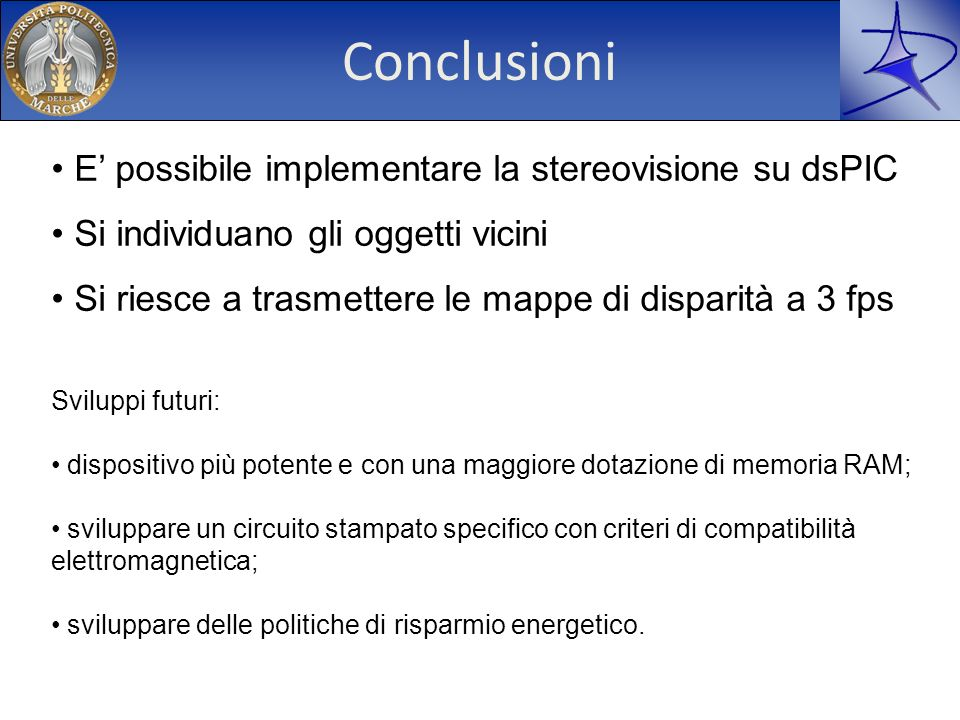 Conclusioni E' possibile implementare la stereovisione su dsPIC