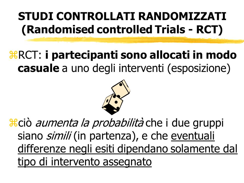 STUDI CONTROLLATI RANDOMIZZATI (Randomised controlled Trials - RCT)