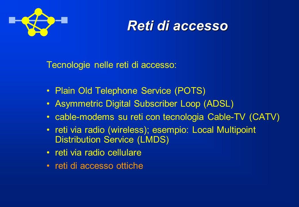 Reti di accesso Tecnologie nelle reti di accesso: