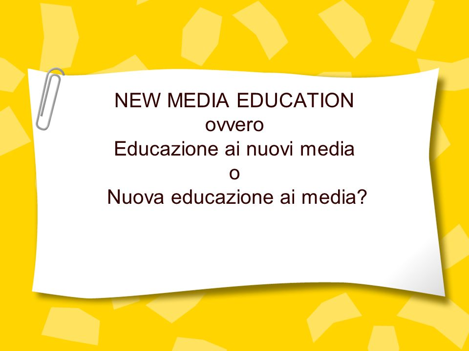 NEW MEDIA EDUCATION ovvero Educazione ai nuovi media o Nuova educazione ai media
