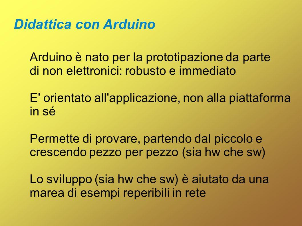 Didattica con Arduino Arduino è nato per la prototipazione da parte