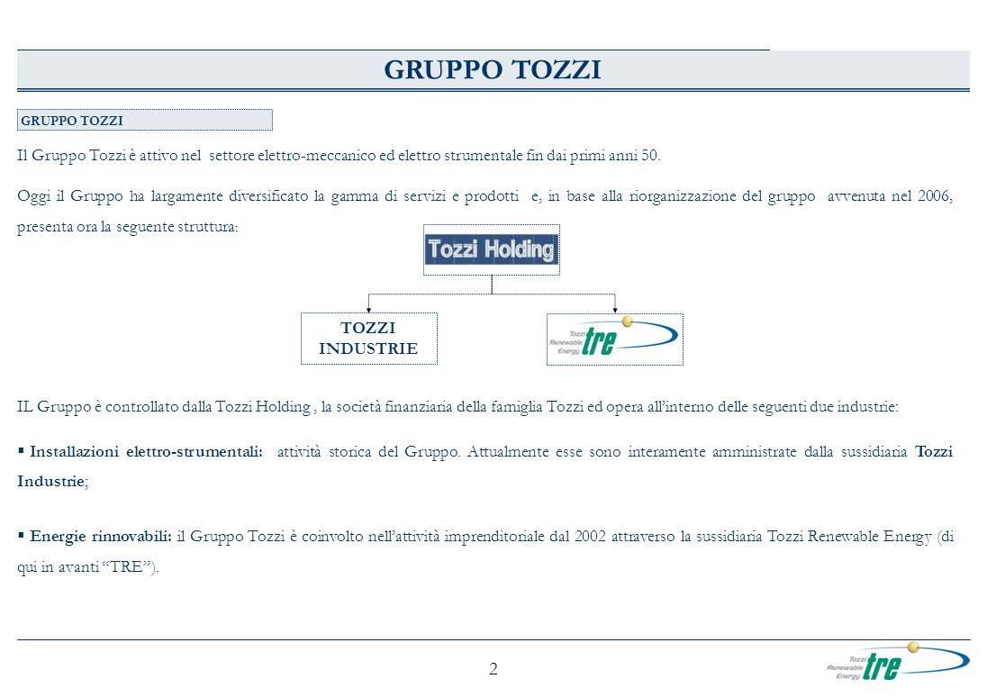 GRUPPO TOZZI GRUPPO TOZZI. Il Gruppo Tozzi è attivo nel settore elettro-meccanico ed elettro strumentale fin dai primi anni 50.