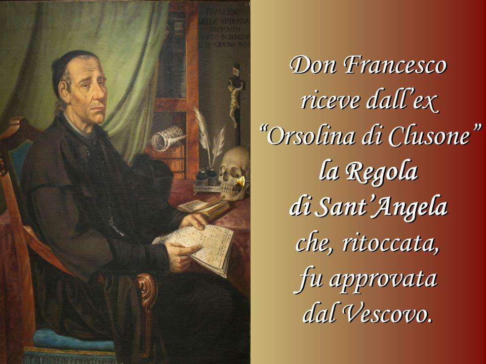 Don Francesco riceve dall'ex. Orsolina di Clusone la Regola. di Sant'Angela. che, ritoccata, fu approvata.