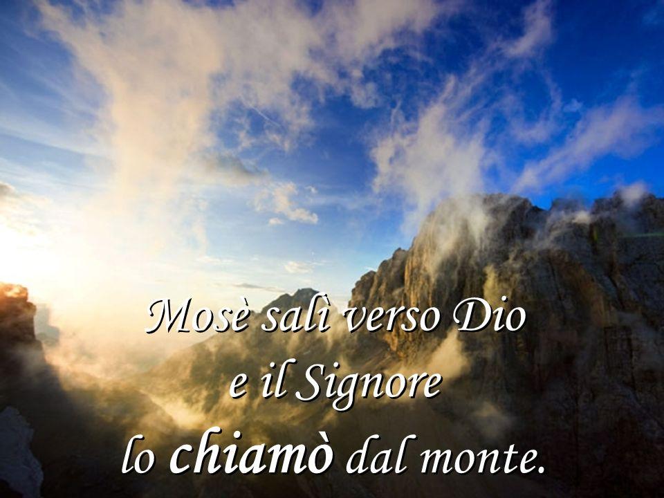 Mosè salì verso Dio e il Signore lo chiamò dal monte.