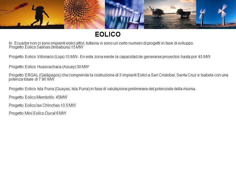 EOLICOIn Ecuador non ci sono impianti eolici attivi, tuttavia vi sono un certo numero di progetti in fase di sviluppo.