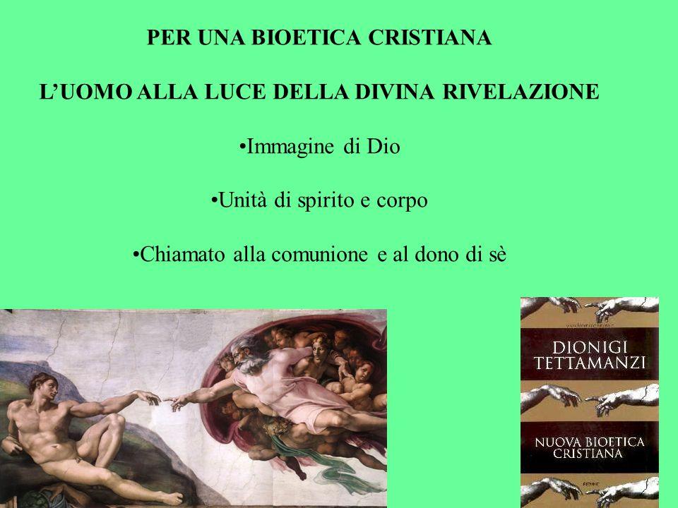 PER UNA BIOETICA CRISTIANA L'UOMO ALLA LUCE DELLA DIVINA RIVELAZIONE