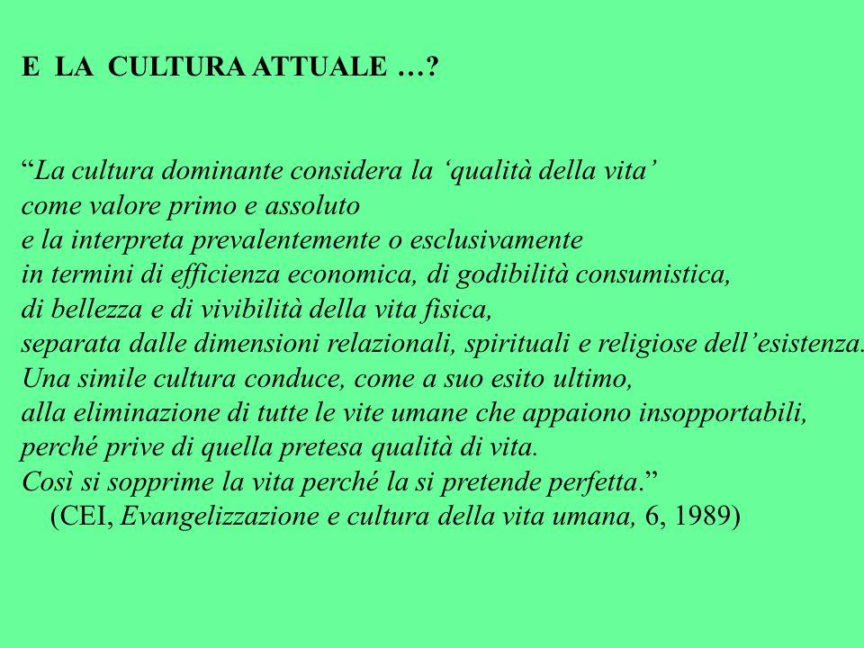 E LA CULTURA ATTUALE … La cultura dominante considera la 'qualità della vita' come valore primo e assoluto.