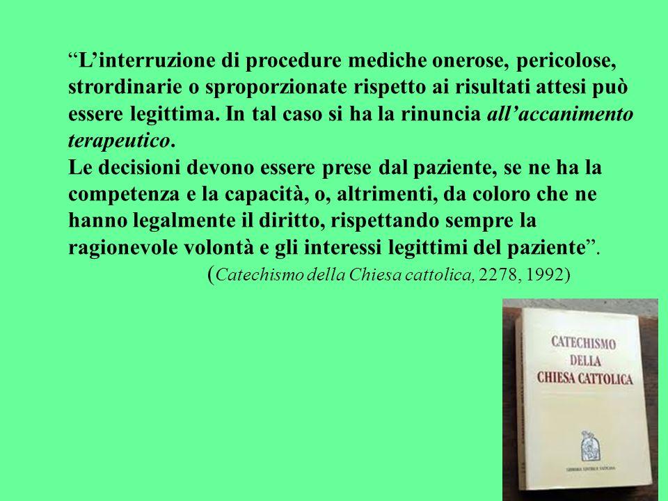 L'interruzione di procedure mediche onerose, pericolose, strordinarie o sproporzionate rispetto ai risultati attesi può essere legittima. In tal caso si ha la rinuncia all'accanimento terapeutico.
