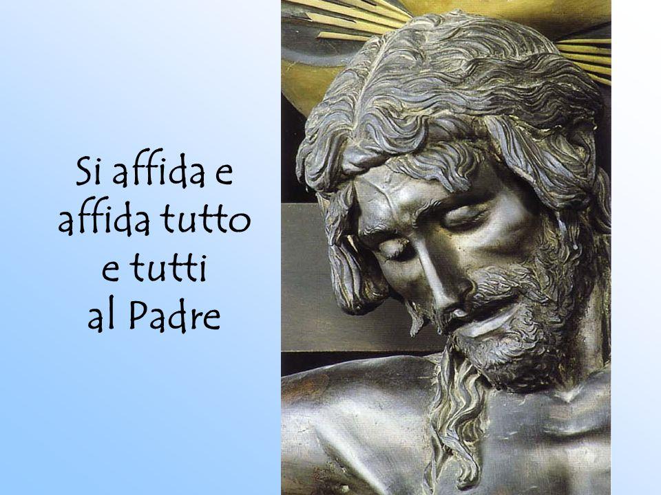 Si affida e affida tutto e tutti al Padre