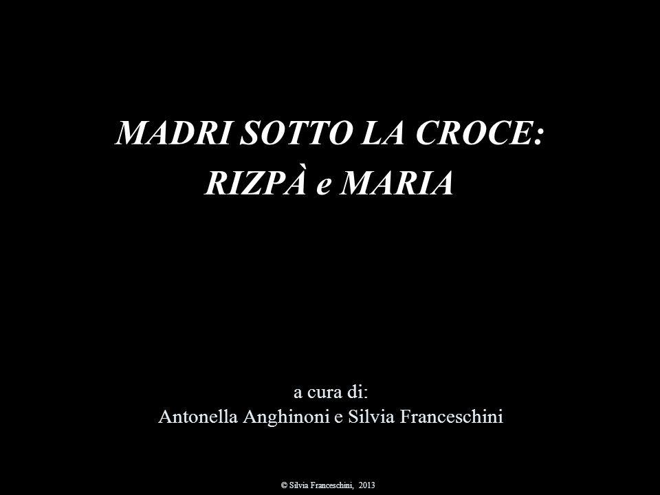 MADRI SOTTO LA CROCE: RIZPÀ e MARIA
