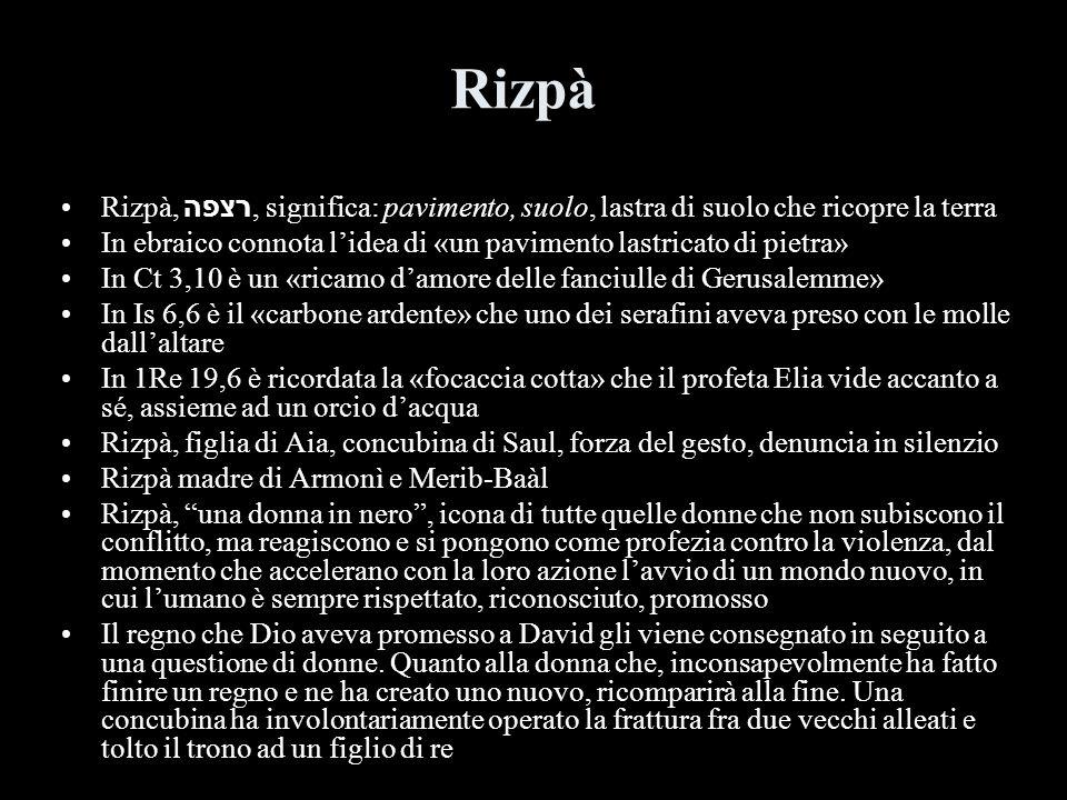 Rizpà Rizpà, רצפה, significa: pavimento, suolo, lastra di suolo che ricopre la terra.