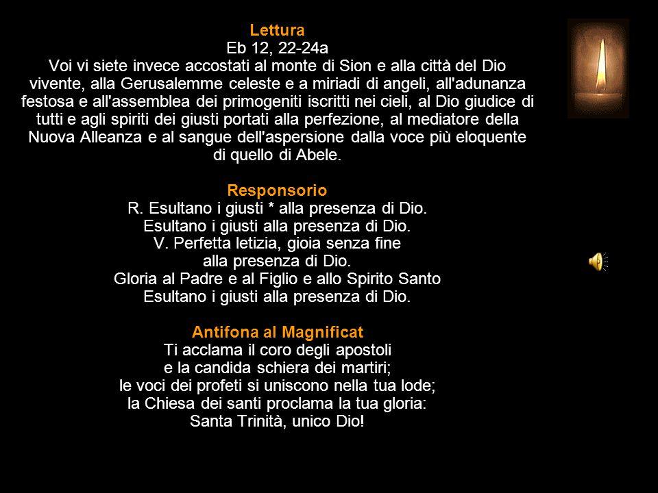 Lettura Eb 12, 22-24a Voi vi siete invece accostati al monte di Sion e alla città del Dio vivente, alla Gerusalemme celeste e a miriadi di angeli, all adunanza festosa e all assemblea dei primogeniti iscritti nei cieli, al Dio giudice di tutti e agli spiriti dei giusti portati alla perfezione, al mediatore della Nuova Alleanza e al sangue dell aspersione dalla voce più eloquente di quello di Abele.