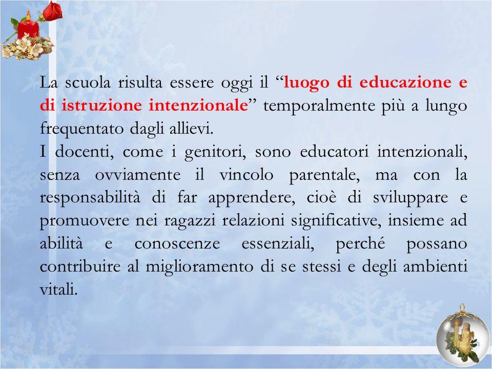 La scuola risulta essere oggi il luogo di educazione e di istruzione intenzionale temporalmente più a lungo frequentato dagli allievi.