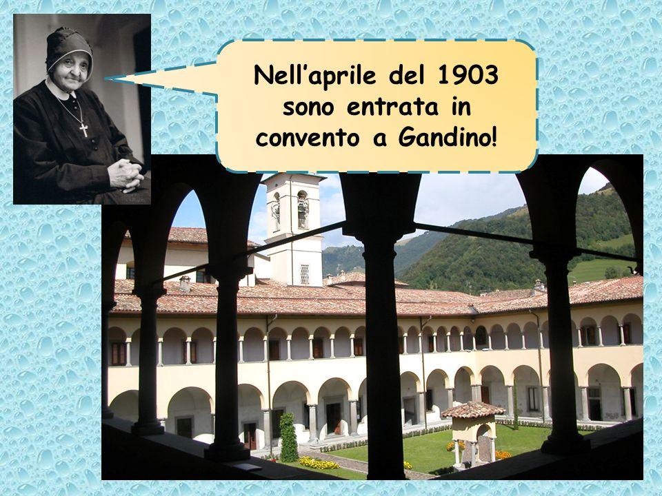 Nell'aprile del 1903 sono entrata in convento a Gandino!