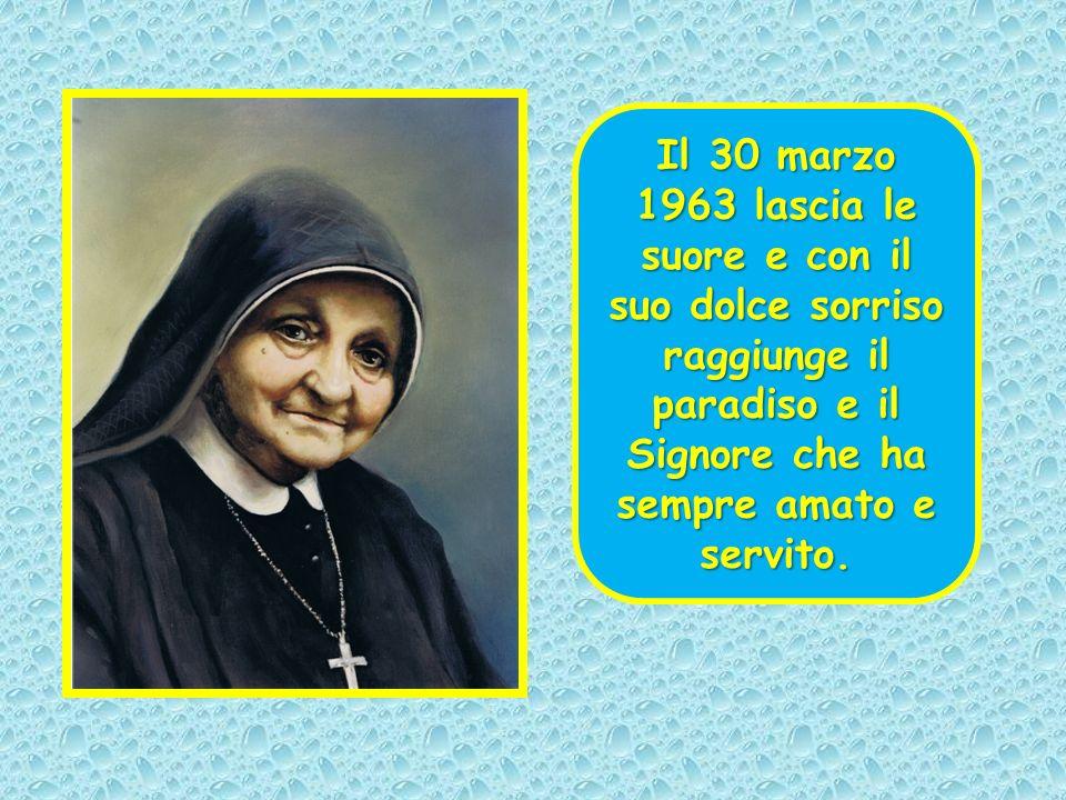 Il 30 marzo 1963 lascia le suore e con il suo dolce sorriso raggiunge il paradiso e il Signore che ha sempre amato e servito.