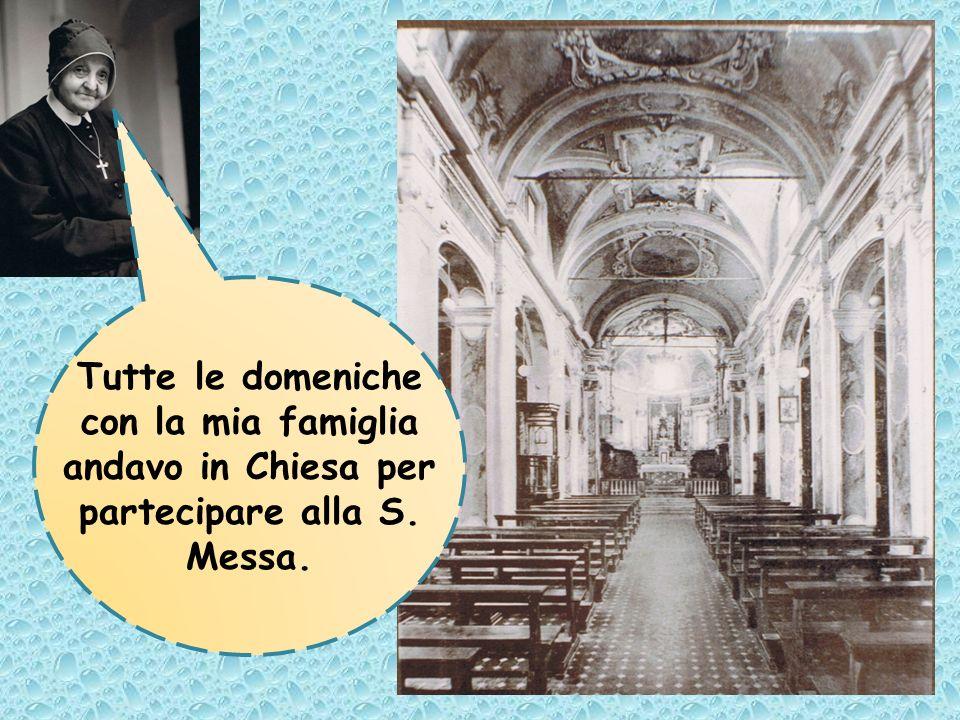 Tutte le domeniche con la mia famiglia andavo in Chiesa per partecipare alla S. Messa.