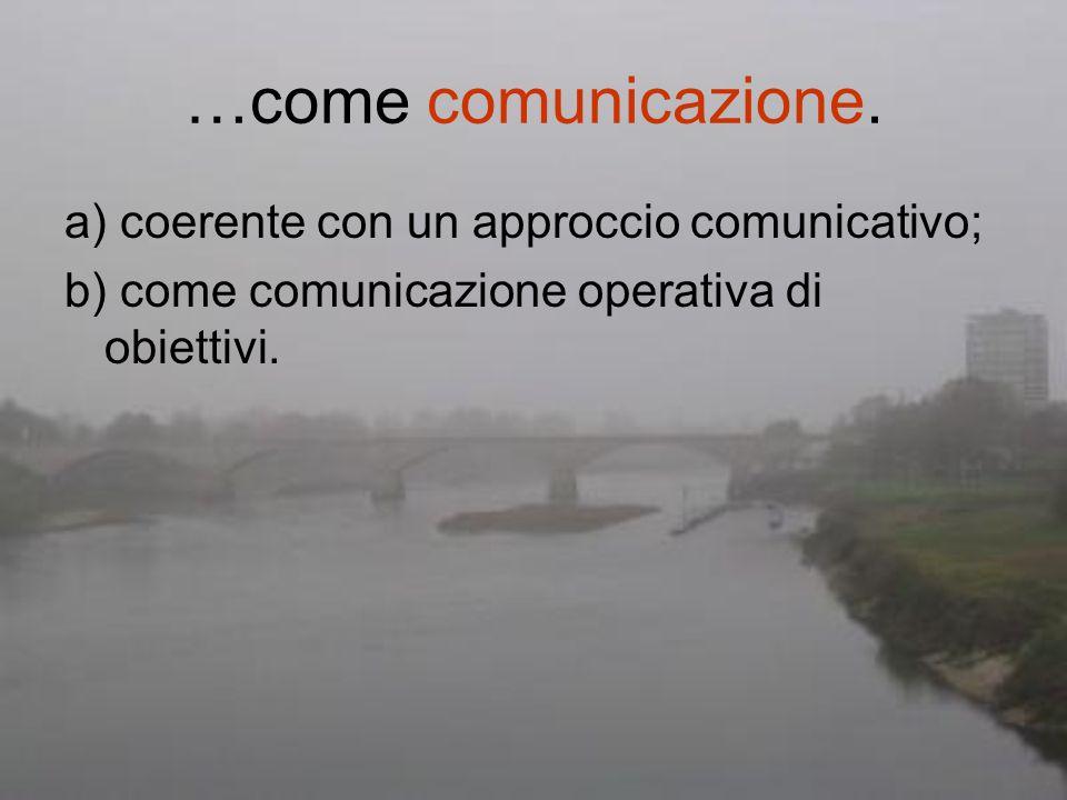 …come comunicazione. a) coerente con un approccio comunicativo;