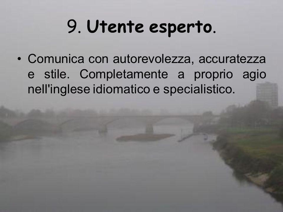 9. Utente esperto. Comunica con autorevolezza, accuratezza e stile.