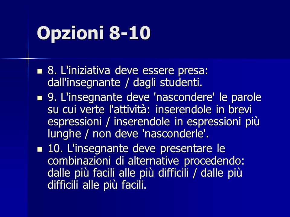 Opzioni 8-10 8. L iniziativa deve essere presa: dall insegnante / dagli studenti.